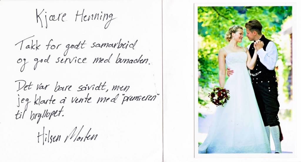 """Kjære Henning Takk for godt samarbeid og god service med bunaden. Det var bare såvidt, men jeg klarte å vente med """"premieren"""" til bryllupet. Hilsen Morten"""
