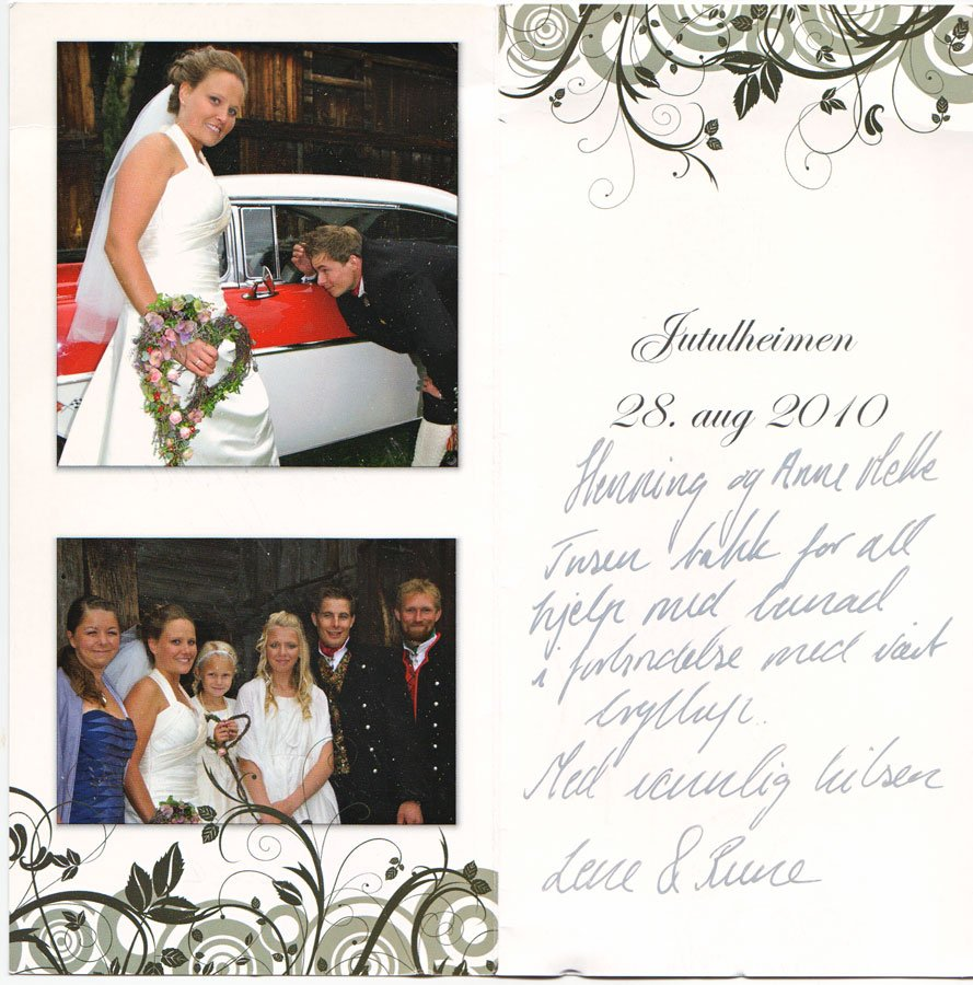 Jutulheimen 28. august 2010. Henning og Anne Mette. Tusen takk for all hjelp med bunad i forbindelse med vårt bryllup. Med vennlig hilsen Lene og Runde